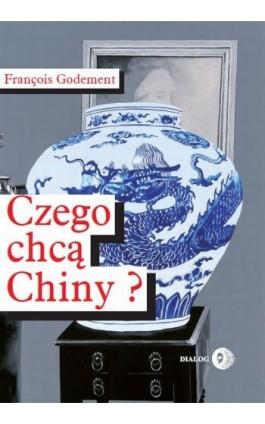 Czego chcą Chiny? - Francois Godement - Ebook - 978-83-8002-571-4