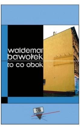 To co obok - Waldemar Bawołek - Ebook - 978-83-63316-09-9