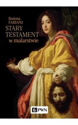 Stary Testament w malarstwie - Bożena Fabiani - Ebook - 978-83-01-18979-2