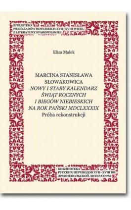 Marcina Stanisława Słowakowica Nowy i stary kalendarz świąt rocznych i biegów niebieskich na rok pański MDCLXXXIX - Eliza Małek - Ebook - 978-83-7798-353-9