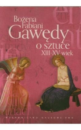Gawędy o sztuce XIII-XV wiek - Bożena Fabiani - Ebook - 978-83-01-19099-6