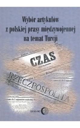 Wybór artykułów z polskiej prasy międzywojennej na temat Turcji - Emiroğlu öztürk - Ebook - 978-83-8002-700-8