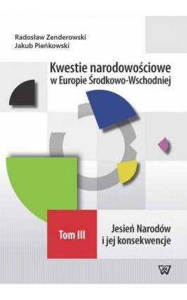 Kwestie narodowościowe w Europie Środkowo-Wschodniej Tom III - Radosław Zenderowski - Ebook - 978-83-8090-167-4