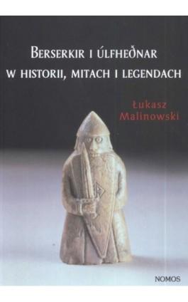 Berserkir i Ulfhednar w historii mitach i legendach - Łukasz Malinowski - Ebook - 978-83-7688-264-2