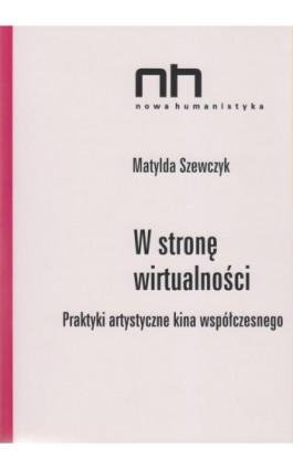 W stronę wirtualności - Matylda Szewczyk - Ebook - 978-83-64703-77-5
