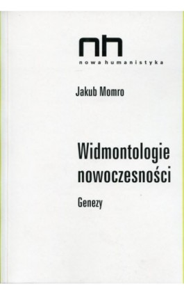 Widmontologie nowoczesności - Jakub Momro - Ebook - 978-83-64703-74-4