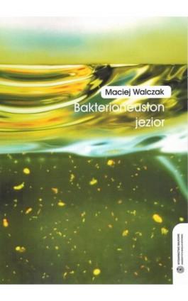 Bakterioneuston jezior - Maciej Walczak - Ebook - 978-83-231-2412-2