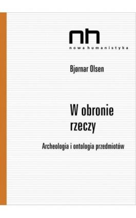 W obronie rzeczy - Bjornar Olsen - Ebook - 978-83-64703-03-4