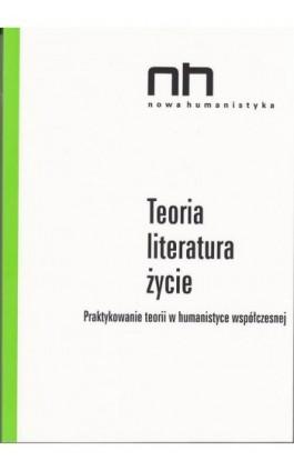 Teoria - literatura - życie - Ebook - 978-83-64703-14-0