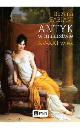 Antyk w malarstwie - Bożena Fabiani - Ebook - 978-83-01-19374-4