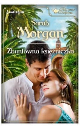 Zbuntowana księżniczka - Sarah Morgan - Ebook - 978-83-276-0994-6
