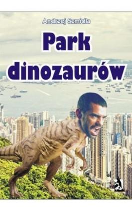 Park dinozaurów - Andrzej Szmidla - Ebook - 978-83-7900-289-4