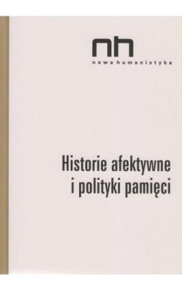 Historie afektywne i polityki pamięci - Ebook - 978-83-64703-82-9