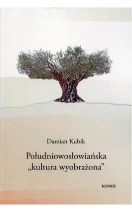 Południowosłowiańska kultura wyobrażona - Damian Kubik - Ebook - 978-83-7688-391-5