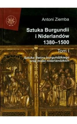 Sztuka Burgundii i Niderlandów 1380-1500. Tom 1 - Antoni Ziemba - Ebook - 978-83-235-1519-7