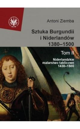 Sztuka Burgundii i Niderlandów 1380-1500. Tom 2 - Antoni Ziemba - Ebook - 978-83-235-2682-7