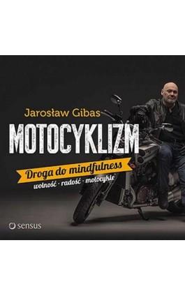 Motocyklizm. Droga do mindfulness - Jarosław Gibas - Audiobook - 978-83-283-2659-0