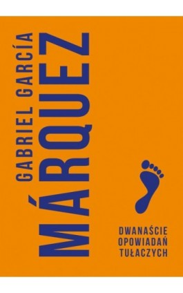 Dwanaście opowiadań tułaczych - Gabriel Garcia Marquez - Ebook - 978-83-287-0581-4