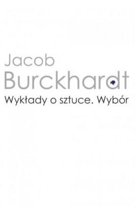 Wykłady o sztuce - Jacob Burckhardt - Ebook - 978-83-235-2655-1