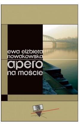 Apero na moście - Ewa Elżbieta Nowakowska - Ebook - 978-83-64974-01-4