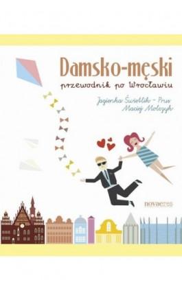 Damsko-męski przewodnik po Wrocławiu - Maciej Molczyk - Ebook - 978-83-8083-148-3