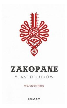 Zakopane - miasto cudów - Wojciech Mróz - Ebook - 978-83-7942-553-2