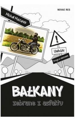 Bałkany zebrane z asfaltu - Michał S. Mazurek - Ebook - 978-83-7942-627-0