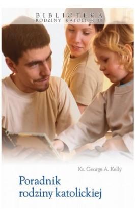 Poradnik rodziny katolickiej - George Kelly - Ebook - 978-83-257-0658-6