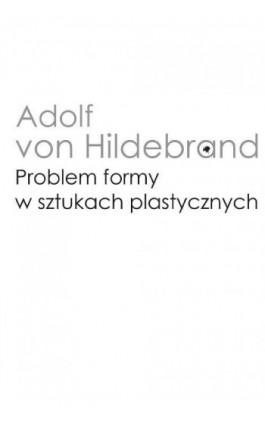 Problem formy w sztukach plastycznych - Adolf von Hildebrand - Ebook - 978-83-235-3217-0