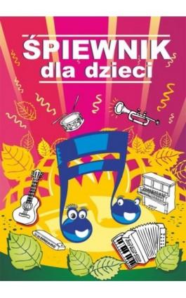 Śpiewnik dla dzieci - Praca zbiorowa - Ebook - 978-83-7898-369-9
