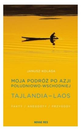 Moja podróż po Azji Południowo-Wschodniej. Tajlandia - Laos. - Janusz Kolasa - Ebook - 978-83-7942-561-7