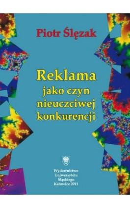 Reklama jako czyn nieuczciwej konkurencji - Piotr Ślęzak - Ebook - 978-83-226-2310-7