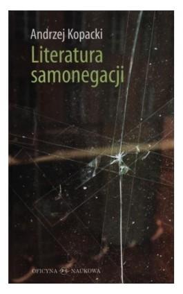 Literatura samonegacji - Andrzej Kopacki - Ebook - 978-83-64363-47-4