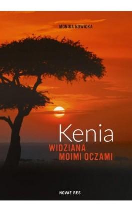 Kenia widziana moimi oczami - Monika Nowicka - Ebook - 978-83-7942-765-9