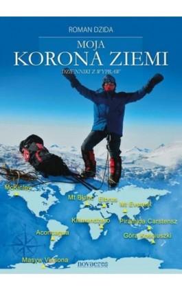 Moja korona ziemi. Dzienniki z wypraw - Roman Dzida - Ebook - 978-83-7942-040-7