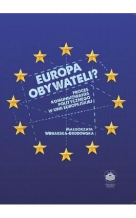 Europa obywateli? Proces komunikowania politycznego w Unii Europejskiej - Małgorzata Winiarska-Brodowska - Ebook - 978-83-64788-86-4