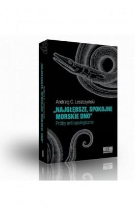 Najgłębsze spokojne morskie dno - Andrzej Leszczyński - Ebook - 978-83-63434-70-0