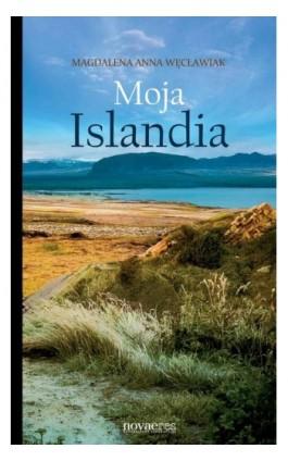 Moja Islandia - Magdalena Anna Węcławiak - Ebook - 978-83-7722-556-1