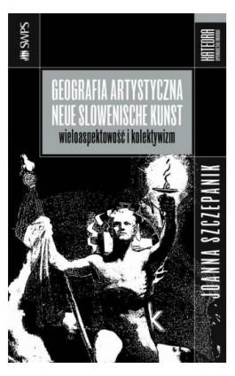 Geografia artystyczna Neue Slowenische Kunst - Joanna Szczepanik - Ebook - 978-83-63434-80-9