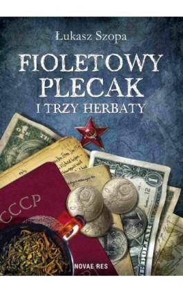 Fioletowy plecak i trzy herbaty - Łukasz Szopa - Ebook - 978-83-8083-363-0