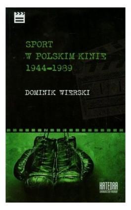 Sport w polskim kinie 1944-1989 - Dominik Wierski - Ebook - 978-83-63434-76-2