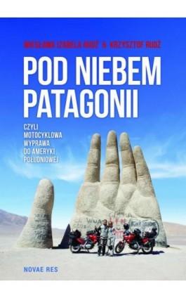 Pod niebem Patagonii, czyli motocyklowa wyprawa do Ameryki Południowej - Krzysztof Rudź - Ebook - 978-83-7942-804-5