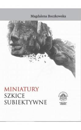 Miniatury. Szkice subiektywne - Magdalena Boczkowska - Ebook - 978-83-64788-79-6