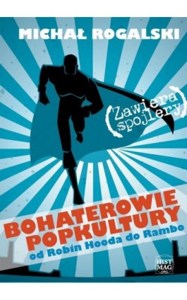 Bohaterowie popkultury: od Robin Hooda do Rambo - Michał Rogalski - Ebook - 978-83-65156-06-8
