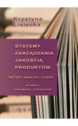Systemy zarządzania jakością produktów. Metody analizy i oceny - Krystyna Lisiecka - Ebook - 978-83-7875-092-5