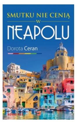 Smutku nie cenią w Neapolu - Dorota Ceran - Ebook - 978-83-7942-531-0