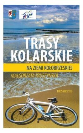 Trasy kolarskie na ziemi kołobrzeskiej - Małgorzata Truszyńska - Ebook - 978-83-7722-979-8