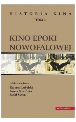 Historia kina Tom 3 Kino epoki nowofalowej - Tadeusz Lubelski - Ebook - 978-83-242-2593-4
