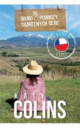 Biuro Podróży Samotnych Serc. Kierunek: Chile - Katy Colins - Ebook - 978-83-276-2842-8