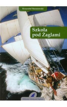 Szkoła pod Żaglami - Krzysztof Baranowski - Ebook - 978-83-620-3910-4
